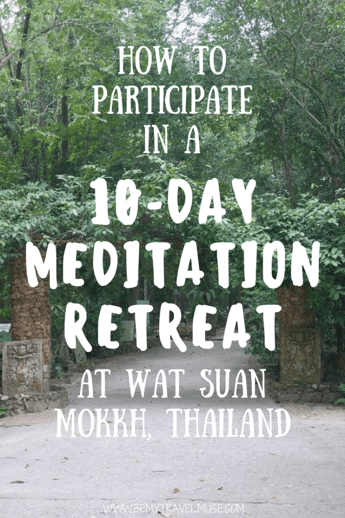 A guide to how to participate in a 10-day meditation retreat at Wat Suan Mokkh, Thailand. Learn more about Buddhism, meditation, spirituality, and most importantly, yourself. It is a life changing experience, to say the least | Be My Travel Muse #meditationretreat #meditation #buddhism #thailand