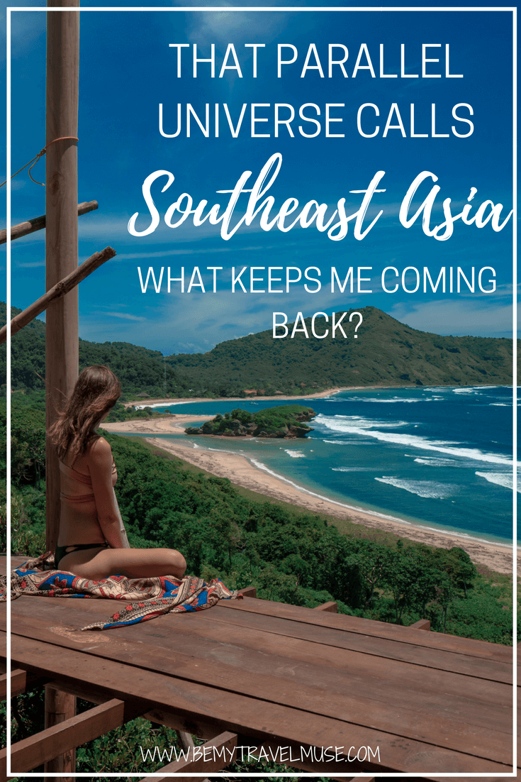 I find myself coming back to Southeast Asia again and again, it is as if I am in a parallel universe everytime I am here. What keeps me coming back? Be My Travel Muse | Southeast Asia backpacking | travel stories | Solo female travel