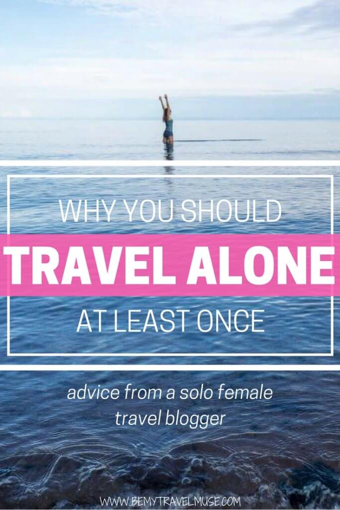 Why is it so important to travel alone at least once in your life? Can you really find yourself through traveling solo? Here are my answers ///// Solo Female Travel | Solo travel motivation | Solo travel tips for woman | wanderlust | solo travel advice | Be My Travel Muse #SoloFemaleTravel