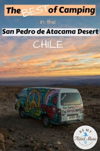 Here is how to prepare, when to go, all the best spots and how to reach them, and where to sleep when camping in the San Pedro de Atacama desert in Chile