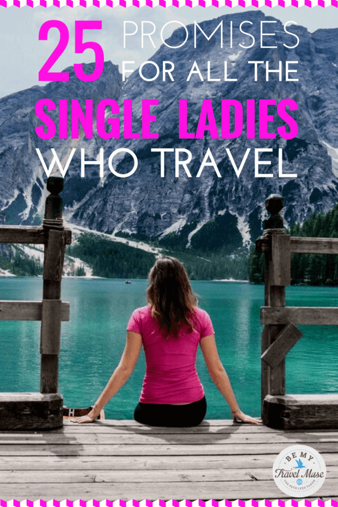 This is for all of the single ladies who travel. 25 promises to keep because you're worth it, and this world is yours to explore!