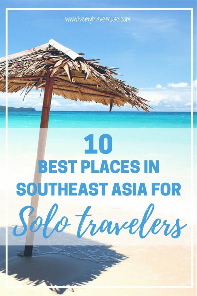 Thinking of traveling solo in Southeast Asia but fear being alone? Fret not! These are the 10 best places in Southeast Asia for solo travelers | Solo travel tips | solo travel in Southeast Asia | Be My Travel Muse #solotravel #SoutheastAsia