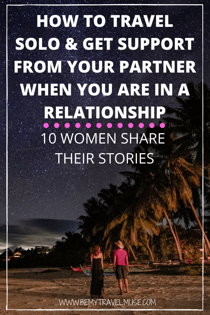 Should you travel solo when you are in a relationship? I asked 12 women who are in a relationship why and how they travel solo as a woman in a committed relationship. Tips on how to communicate your decision to travel alone to your partner are also included in this post #SoloFemaleTravel #SoloFemaleTravelBlog