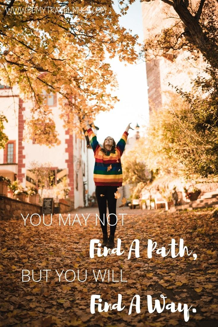 You may not find a path, but you will find a way #travelquotes #RoadTripQuotes