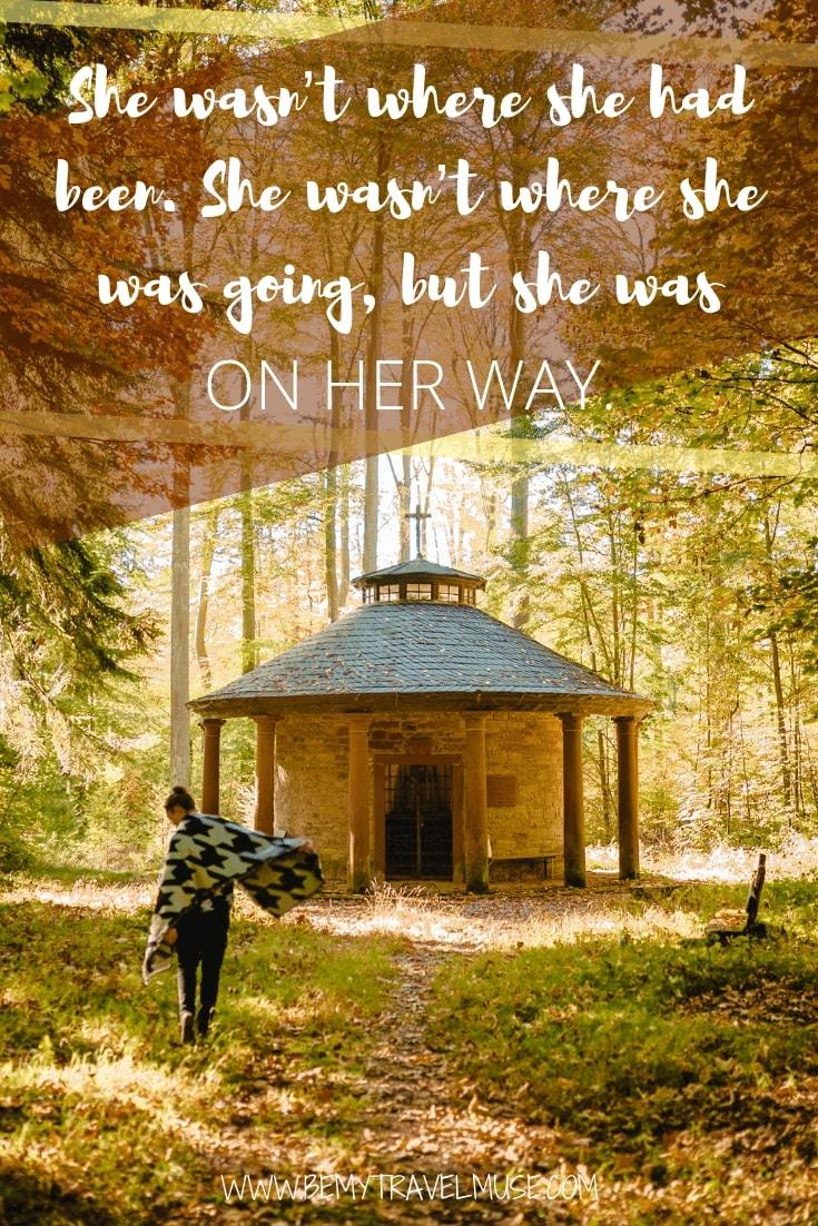 She wasn't where she had been. She wasn't where she was going, but she was on her way