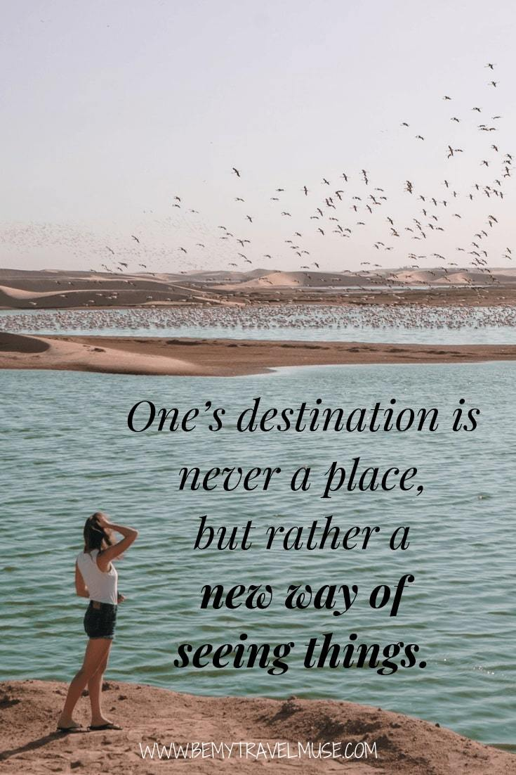 One's destination is never a place, but rather a new way of seeing things #travelquotes