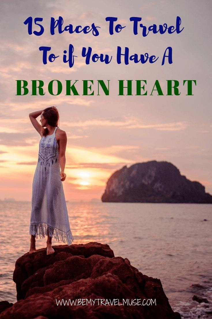 Handing a break up? Healing a broken heart? Thinking of where to go after a breakup or as a newly single lady? Here are 15 best places to travel to, that will help you recover from a heartbreak.