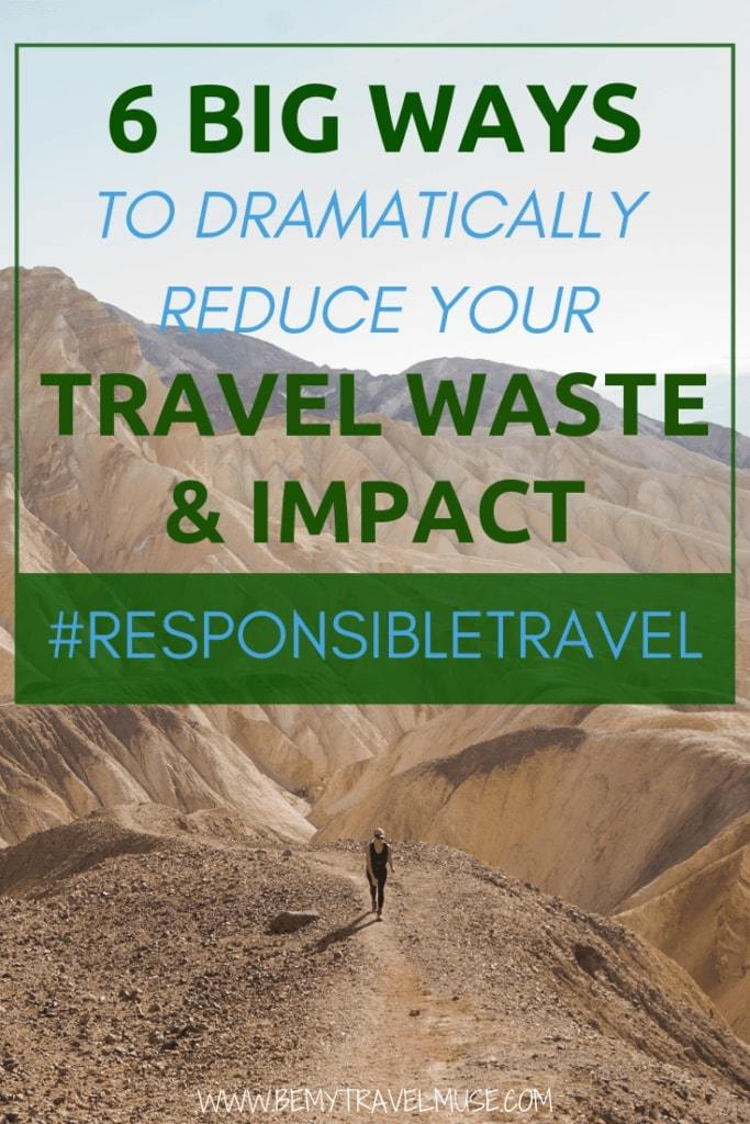 Here are 6 big yet simple ways to reduce your travel waste and impact, so you can be a responsible and ethical traveler.