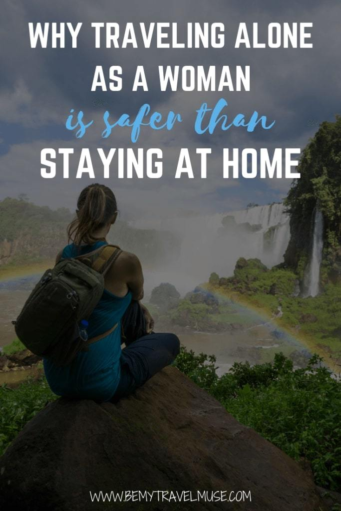 How many times have you been told that traveling alone as a woman is dangerous, that it is safer to stay at home and not travel abroad? Click to read this post full of stats, research and articles on a woman's safety when she travels abroad alone. #SoloFemaleTravel