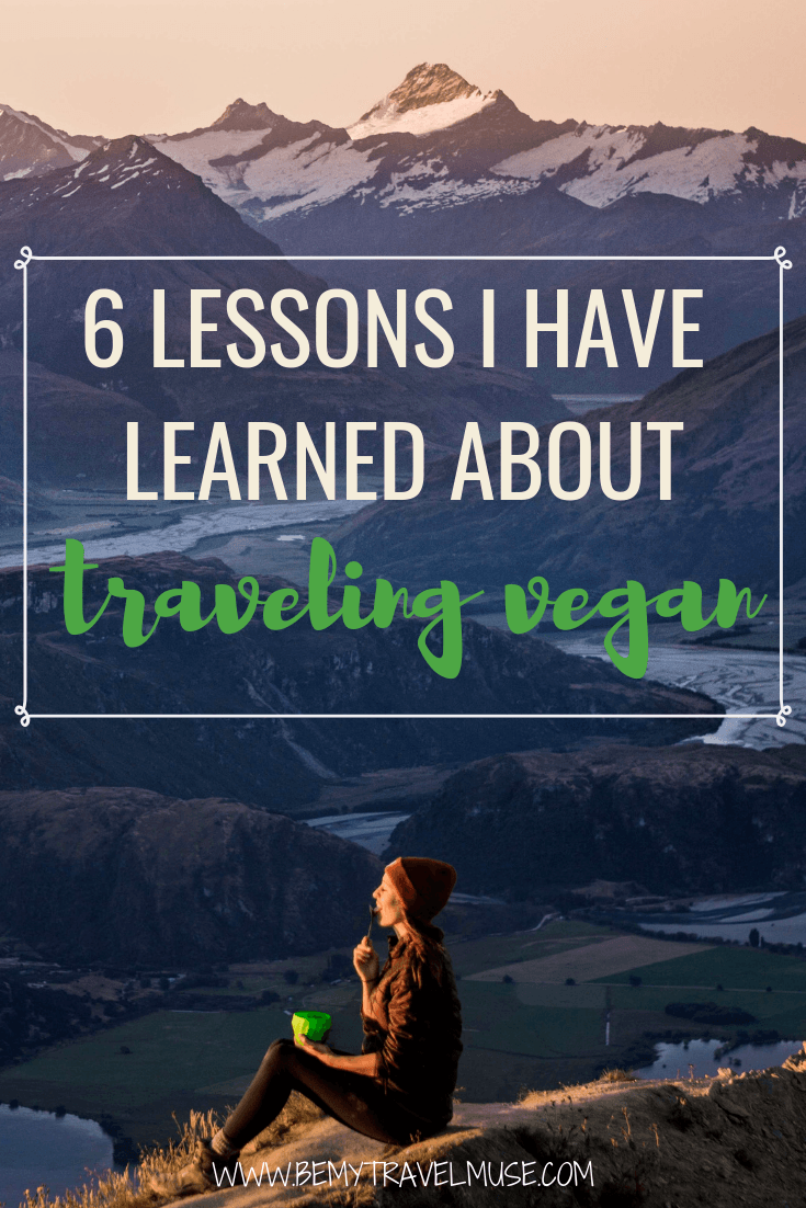 Are you a vegan planning a trip abroad and worry about your vegan diet in a foreign country? I have traveled to over 10 countries as a vegan in the last 6 months, and here are 6 lessons I have learned, and 6 tips for you that will make traveling as a vegan simple and easy! #VeganTravel #Vegan