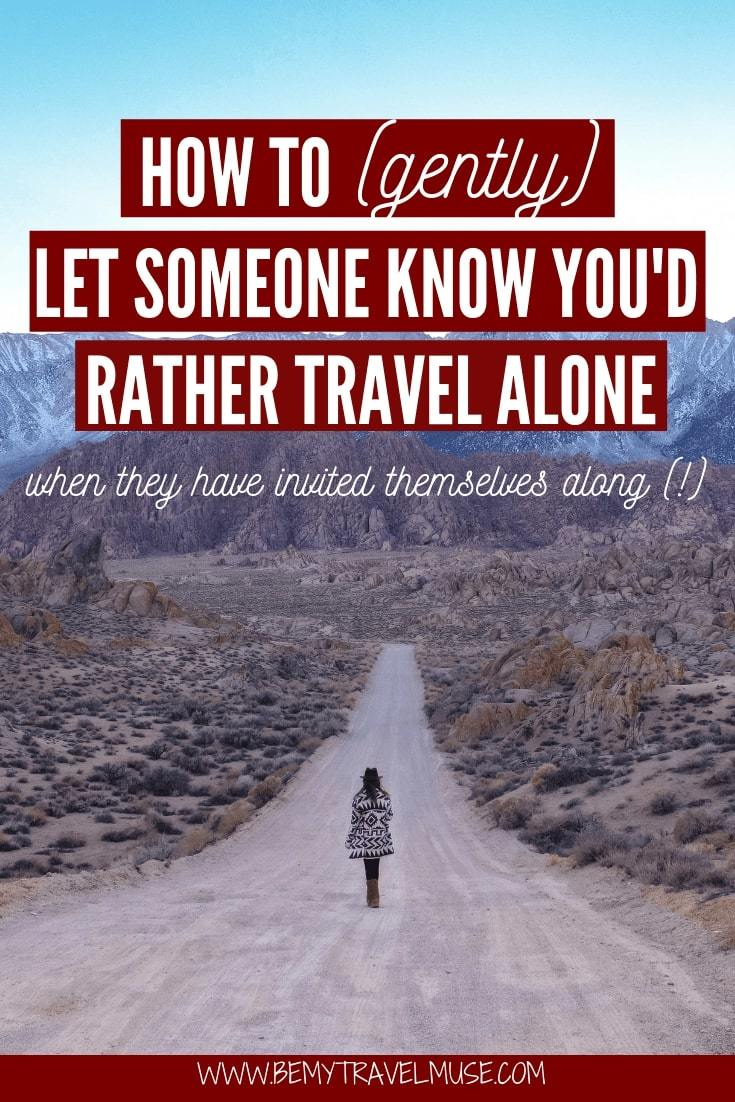 If you are a solo traveler, chances are you have encountered this at some point. What happens when a family, a friend, or a spouse wants to tag along on your solo trips? Here are my best tips on how to gently tell someone you'd rather travel alone without ruining your relationship with them.