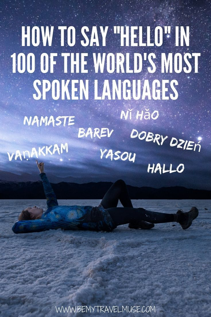Learn how to say hello in 100 of the world's most spoken languages! Saying hello in the local language is the best and easiest ice-breaker. Bookmark this page for future references!
