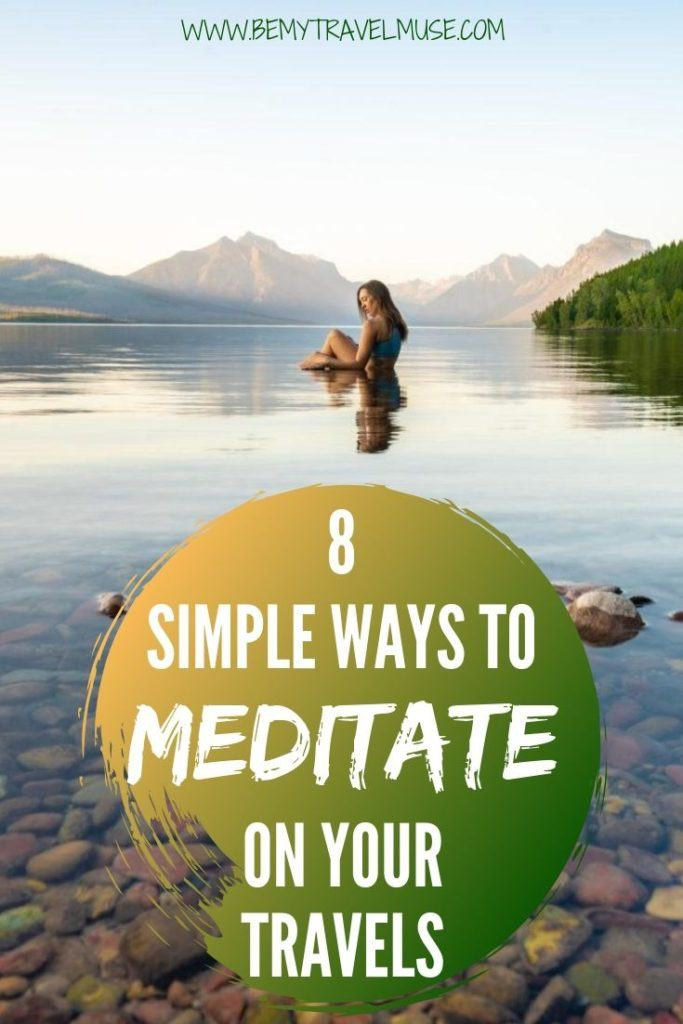 Meditating while you are traveling doesn't have to be difficult! Here are 8 simple, creative ways to include meditation on your travels, which go beyond just sitting still in a quiet place. #Meditation