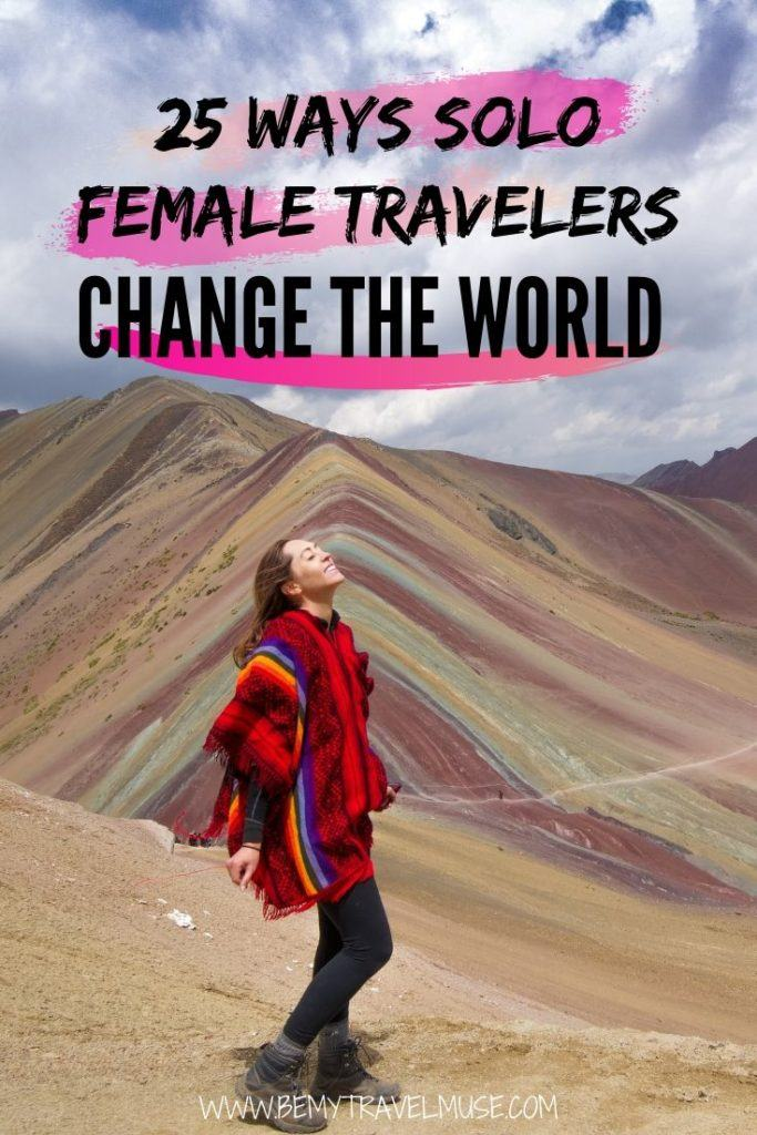 The experience and skills you get from traveling solo could end up changing the world. Here are 25 ways that solo female travelers change the world for the better. #SoloFemaleTravel