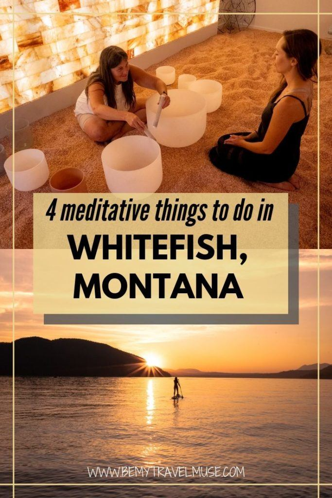Visiting Glacier National Park? Stop by Whitefish Montana and check out these 4 relaxing things to do, including SUP yoga, gong bath, and more. The meditative side of Whitefish, Montana will surprise you in the best possible way. #Montana #Whitefish