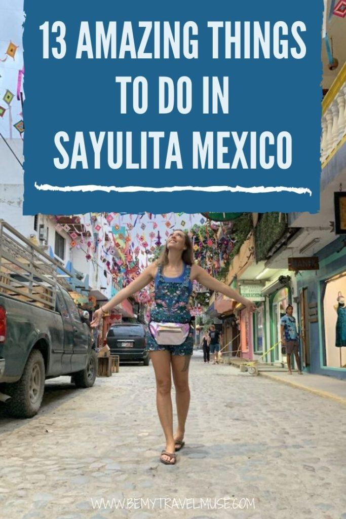 13 amazing things you can do when traveling in Sayulita, Mexico. It is a lively, hip beach town full of surfers and friendly locals, with plenty of outdoor activities as well as retreats, tours, hikes, and beautiful beaches to discover. #Sayulita #Mexico