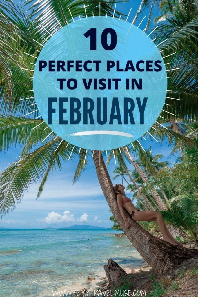 Where are the best places around the world to visit in the month of February? If you have some time off in February and are unsure where to go, check this list out and start planning an epic trip to make the most out of February!