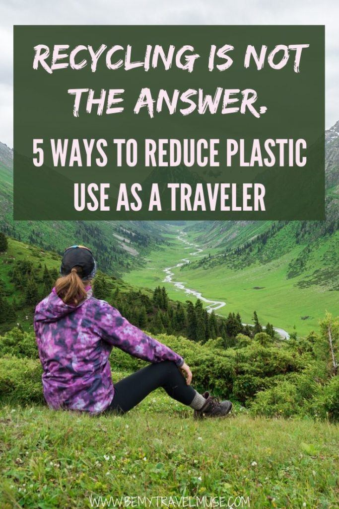 Recycling is not the answer. Here are 5 simple ways to reduce your plastic use on your travels. Learn how to be a greener and ethical traveler, and reduce your impact on the environment. #greentravel