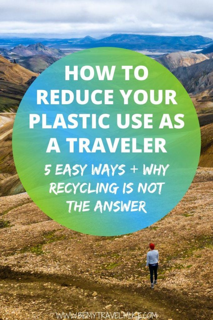 How to reduce your plastic use as a traveler? Here are 5 simple ways to do it on the road and at home, and an honest breakdown of why recycling is not the answer. Travel greener in 2020 by applying these tips on your travels! #GreenTravel