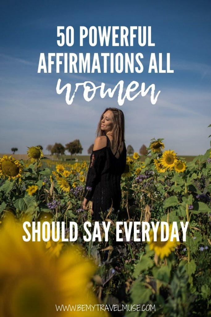 Here are 50 powerful affirmations all women should say to themselves everyday to live a fulfilling and happy life. Add saying affirmations to your daily self-care and see the positive changes it may bring! #Affirmations