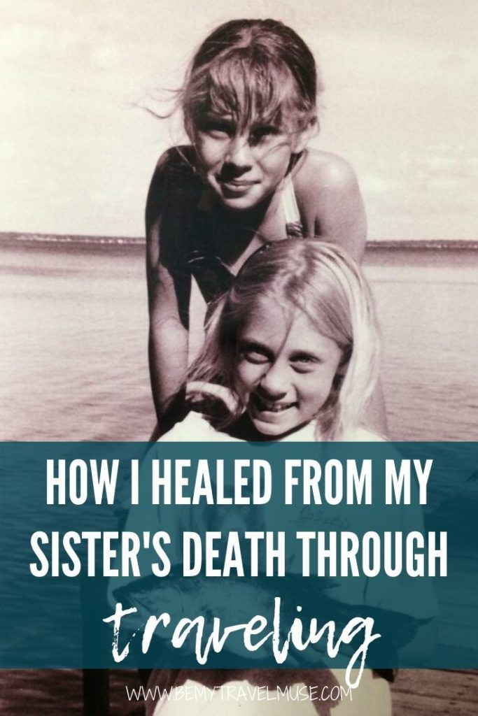 How I healed from my sister's death through traveling. Losing a family member is one of the most heartbreaking experiences, but through traveling, I learn to be fully present again. Click to read the full story.
