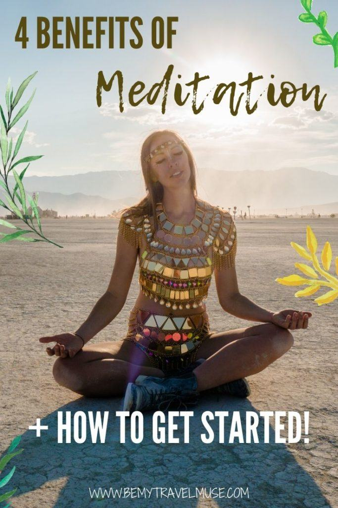 4 huge benefits of meditation on your body, brain, mental health and emotional health. If you are trying to include more self-care and self-love practices in your daily life, meditating is the perfect way to get started. Learn the benefits of meditation, and how you can get started with a free one-week meditation guide! #Meditate