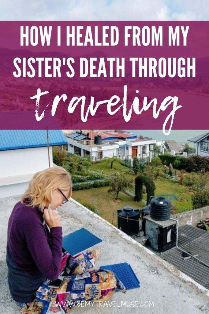 Loss of a family death is a painful experience. Through traveling, I slowly healed from my sister's death and learned to keep her in my heart everywhere I go. Click to read the full story.