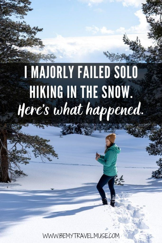 Talk about how NOT to hike in the snow! I majorly failed my solo winter hike and quit a hike for the first time in my life. Click to read what happened, and how you can prevent the same from happening to you! #WinterHike